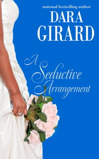 Cover of A Seductive Arrangement by Dara Girard